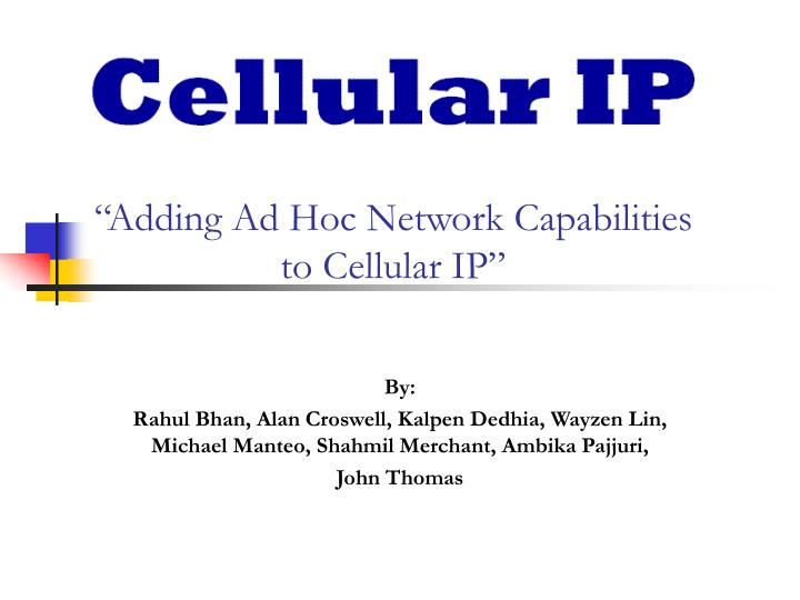 adding ad hoc network capabilities to cellular ip n.