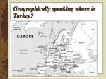 geographically speaking where is turkey
