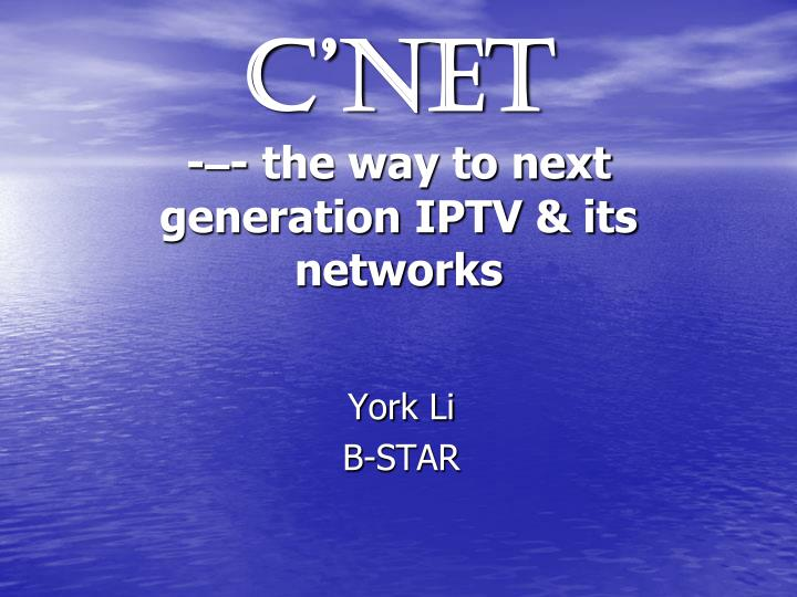 c net the way to next generation iptv its networks n.