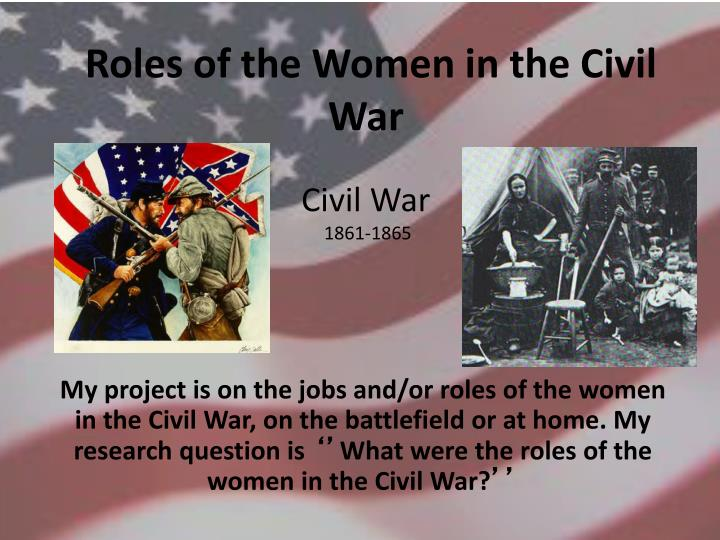 the role of women in the english civil war Women changed because the war allowed them to expand their roles to become active in the realm that previously isolated them indeed, the civil war opened many opportunities for women and allowed them to be active members of society this research paper aims to discuss how women.