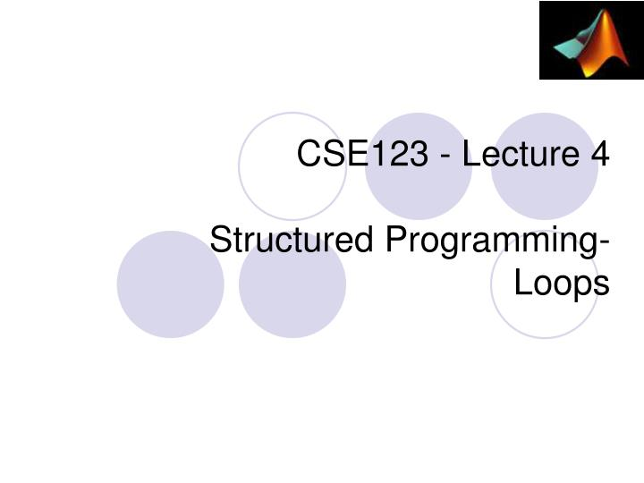 cse123 lecture 4 s tructured programming loops n.