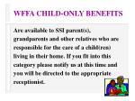 wffa child only benefits