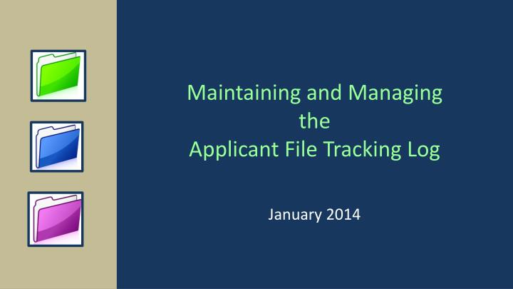 maintaining and managing the applicant file tracking log n.