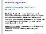 iniciativas regionales inventario de desechos el ctricos y electr nicos