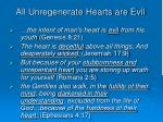 all unregenerate hearts are evil