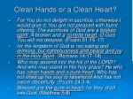 clean hands or a clean heart