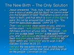 the new birth the only solution1