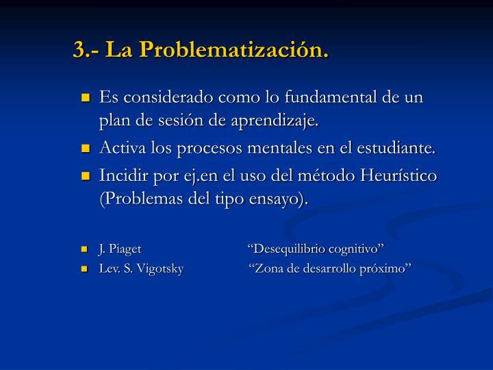 3.- La Problematización.