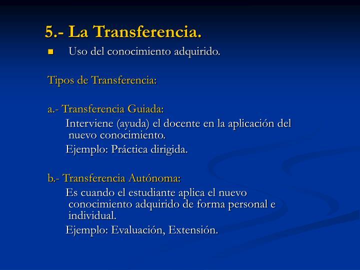 5.- La Transferencia.