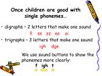 once children are good with single phonemes