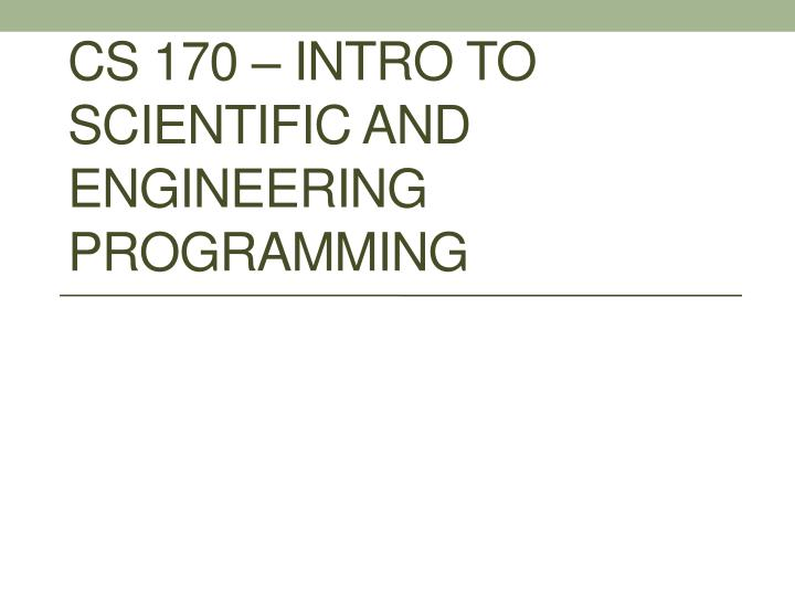 cs 170 intro to scientific and engineering programming n.