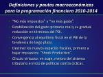 definiciones y pautas macroecon micas para la programaci n financiera 2010 2014
