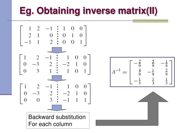 Eg. Obtaining inverse matrix(II