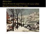 malarstwo obraz pieter bruegel starszy ok 1525 1569 my liwi na niegu zima 1565