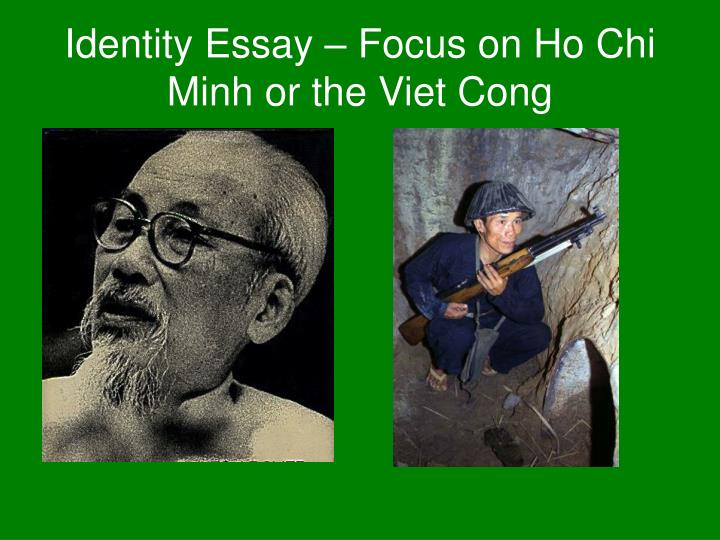 identity essay focus on ho chi minh or the viet cong n.