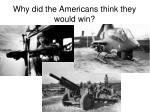 why did the americans think they would win
