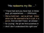 he redeems my life