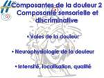 composantes de la douleur 2 composante sensorielle et discriminative