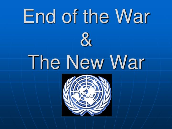 end of the war the new war n.
