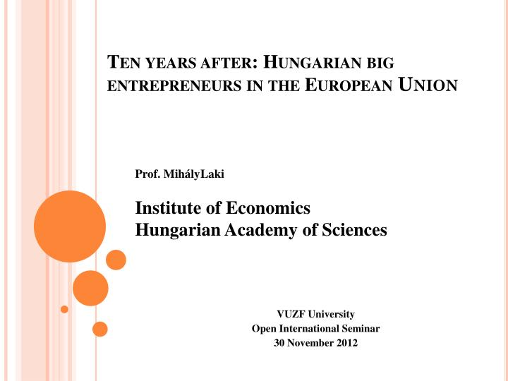 ten years after hungarian big entrepreneurs in the european union n.