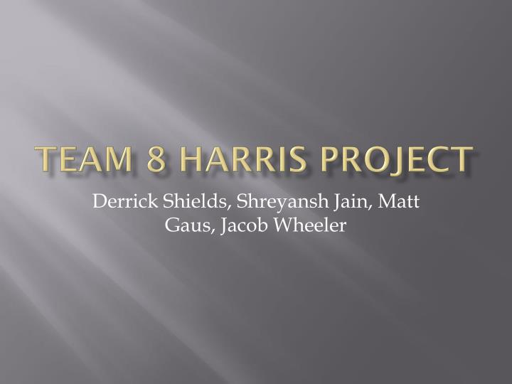 team 8 harris project n.