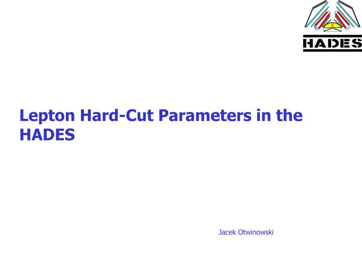 lepton hard cut parameters in the hades n.