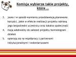 komisja wybierze takie projekty kt re