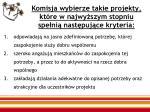 komisja wybierze takie projekty kt re w najwy szym stopniu spe ni nast puj ce kryteria