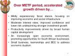 over metf period accelerated growth driven by