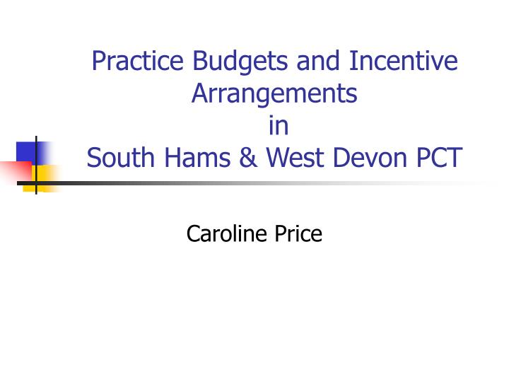 practice budgets and incentive arrangements in south hams west devon pct n.