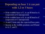 depending on base 1 it can pair with 1 2 or 3 bases