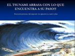 el tsunami arrasa con lo que encuentra a su paso tsunami proviene del japon s tsu puerto y nami ola