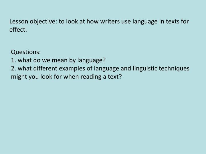 lesson objective to look at how writers use language in texts for effect n.