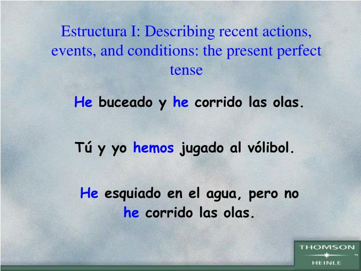 estructura i describing recent actions events and conditions the present perfect tense n.