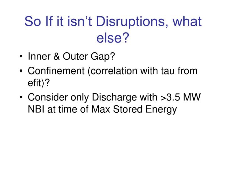 So If it isn't Disruptions, what else?