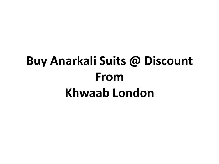 buy anarkali suits @ discount from khwaab london n.