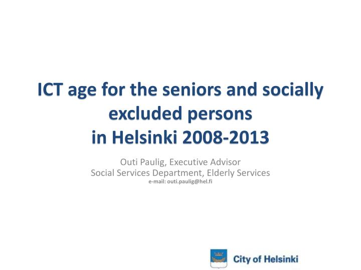 ict age for the seniors and socially excluded persons in helsinki 2008 2013 n.