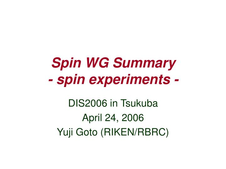 spin wg summary spin experiments n.
