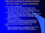 major changes announced in the feb 3 2003 version