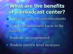 what are the benefits of a broadcast center