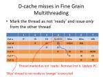 d cache misses in fine grain multithreading