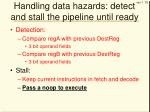handling data hazards detect and stall the pipeline until ready1