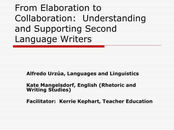 from elaboration to collaboration understanding and supporting second language writers n.