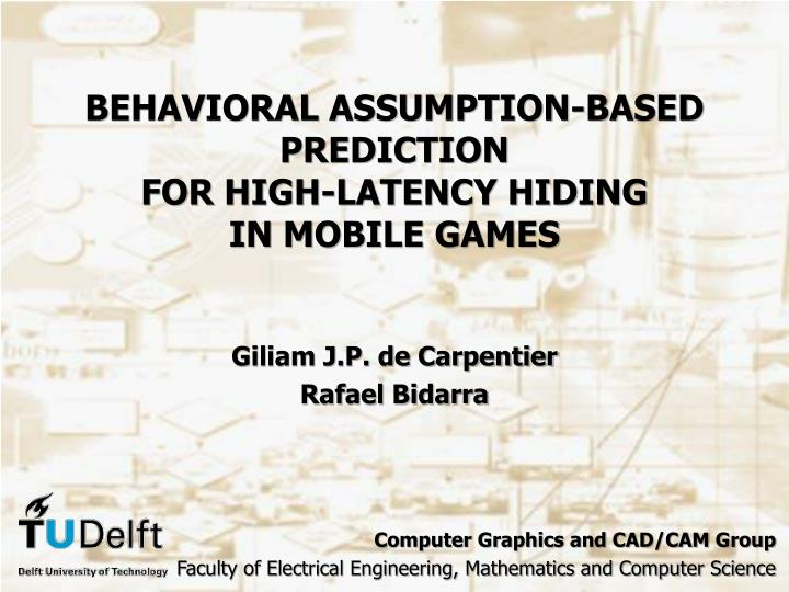 behavioral assumption based prediction f or high latency hiding in mobile games n.