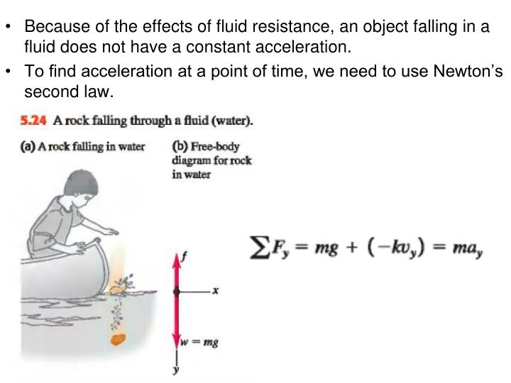 Because of the effects of fluid resistance, an object falling in a fluid does not have a constant acceleration.