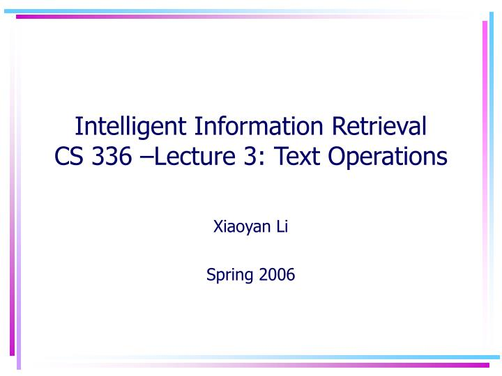 intelligent information retrieval cs 336 lecture 3 text operations n.