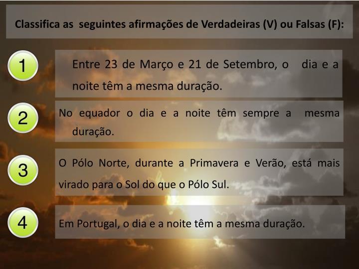 Classifica as  seguintes afirmações de Verdadeiras (V) ou Falsas (F):