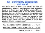 ex commodity speculation real world