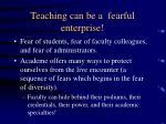 teaching can be a fearful enterprise