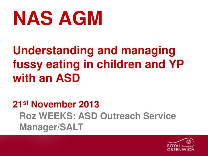 nas agm understanding and managing fussy eating in children and yp with an asd 21 st november 2013 n.